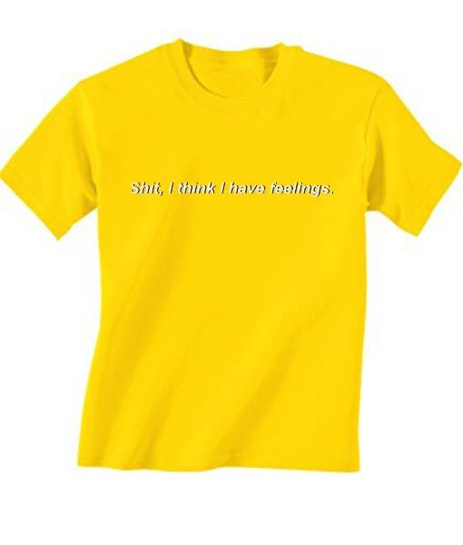 722381024 I Think I Have Feelings T-Shirt in 2019 | Women's fashion | T shirt ...