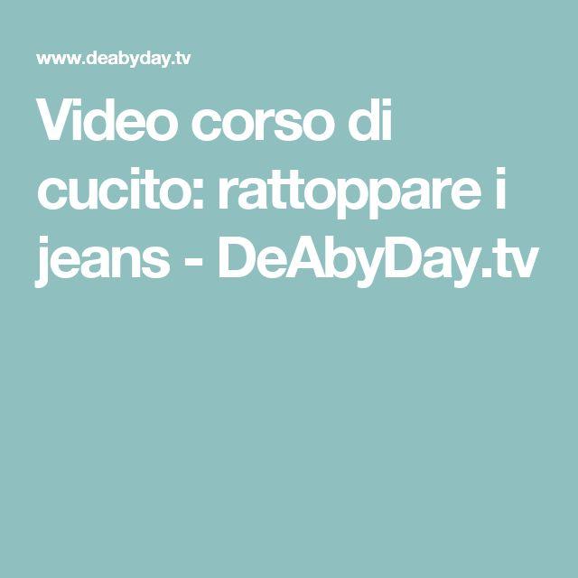 Video corso di cucito: rattoppare i jeans - DeAbyDay.tv