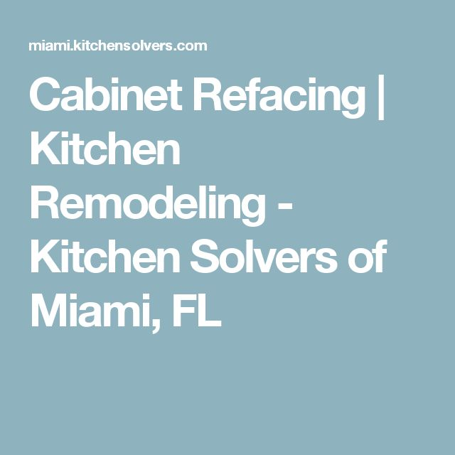 Cabinet Refacing | Kitchen Remodeling - Kitchen Solvers of Miami, FL