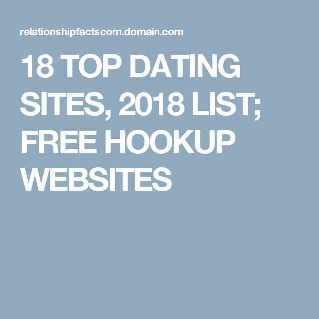 18 TOP DATING SITES, 2018 LIST; FREE HOOKUP WEBSITES