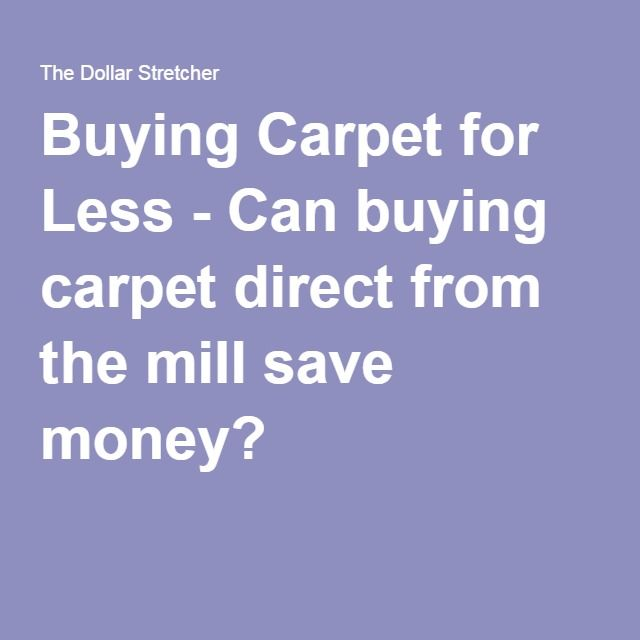 Buying Carpet for Less - Can buying carpet direct from the mill save money?