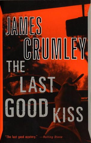 """""""The Last Good Kiss"""" by James Crumley recommended by mattiftode on Mouthee"""