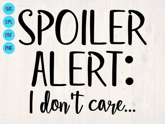 Spoiler Alert I Don T Care Svg Is A Great Funny Shirt Etsy In 2020 Svg Quotes Funny Vinyl Decals Outdoor Quotes