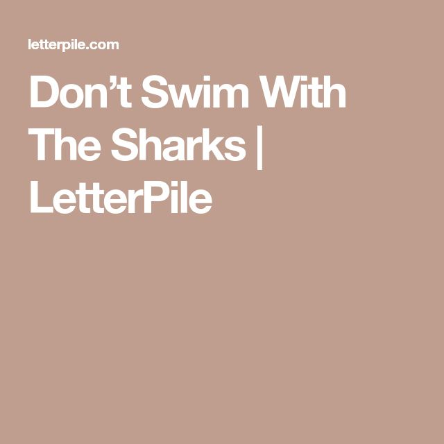 Don't Swim With The Sharks | LetterPile