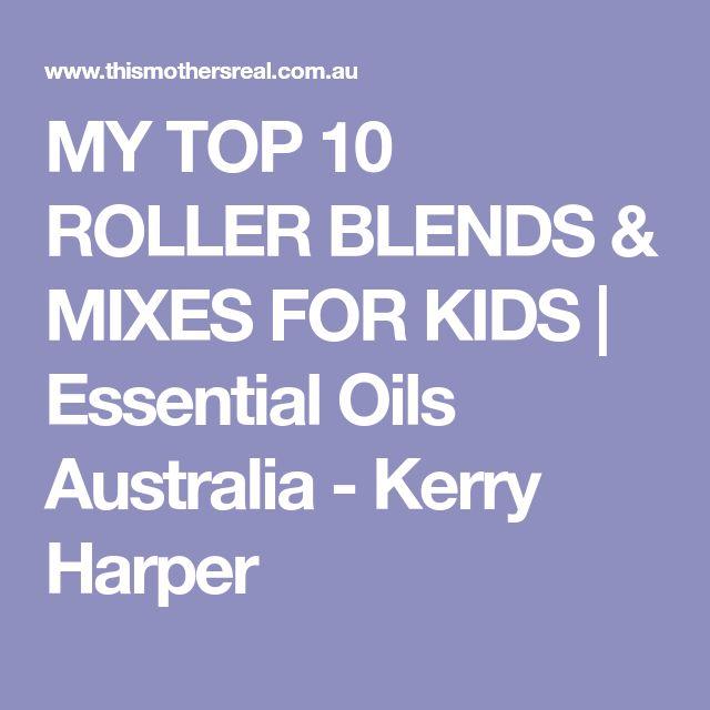 MY TOP 10  ROLLER BLENDS & MIXES FOR KIDS | Essential Oils Australia - Kerry Harper