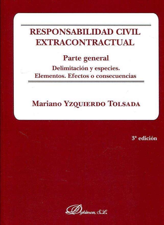 Responsabilidad civil extracontractual. Parte general : delimitación y especies, elementos, efectos o consecuencias / Mariano Yzquierdo Tolsada. - 3ª ed. - 2017