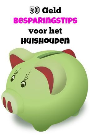 50 Tips om geld te besparen tips in het huishouden - Mamaliefde.nl