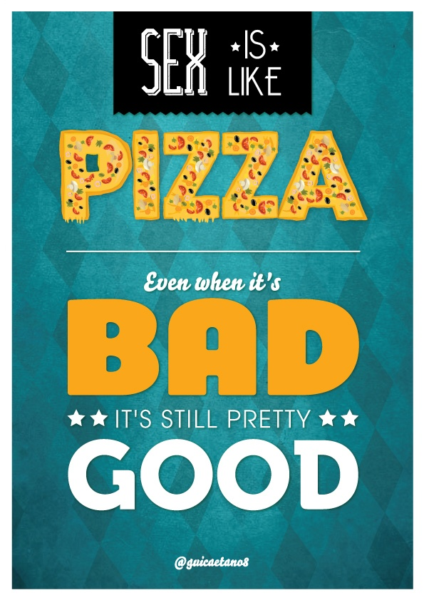 Quotes Project Sex is like pizza. More of this... | Awesome Design Inspiration