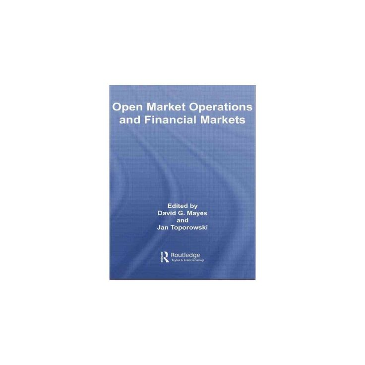 Open Market Operations and Financial Mar ( Routledge International Studies in Money and Banking)