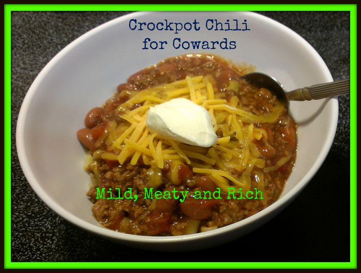Crockpot Chili for Cowards - Mild Chili Recipe, Good for Kids