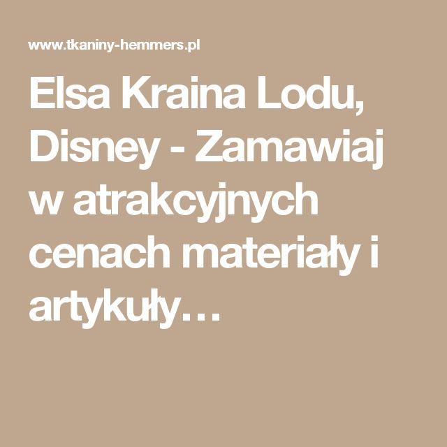Elsa Kraina Lodu, Disney - Zamawiaj w atrakcyjnych cenach materiały i artykuły…