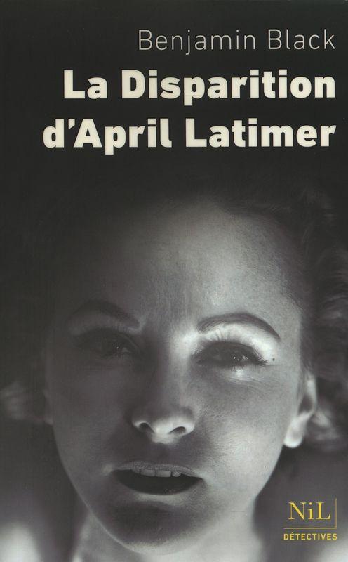 La disparition d'April Latimer- Benjamin Black( John Banville)