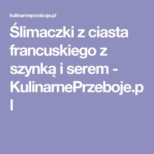 Ślimaczki z ciasta francuskiego z szynką i serem - KulinarnePrzeboje.pl