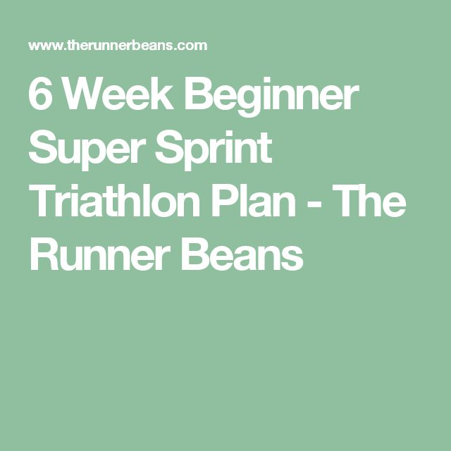 6 Week Beginner Super Sprint Triathlon Plan - The Runner Beans