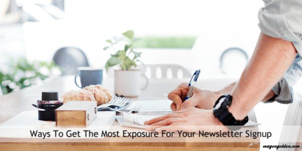 How to get more exposure for your newsletter signup.