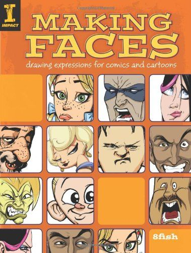 Making Faces: Drawing Expressions For Comics And Cartoons by 8fish- This is my favorite book about how to draw cartoon faces