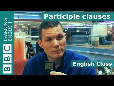 Participle clauses: BBC English Class