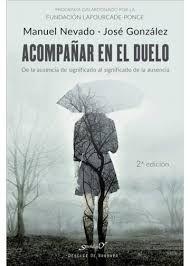 Acompañar en el duelo : de la ausencia de significado al significado de la ausencia / Manuel Nevado Rey, José González Fernández