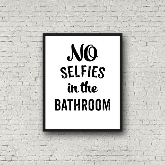 No selfies in the bathroom no selfies bathroom sign for Bathroom design quotes