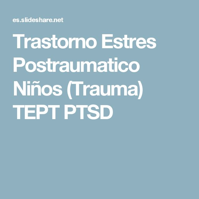 Trastorno Estres Postraumatico Niños (Trauma) TEPT PTSD