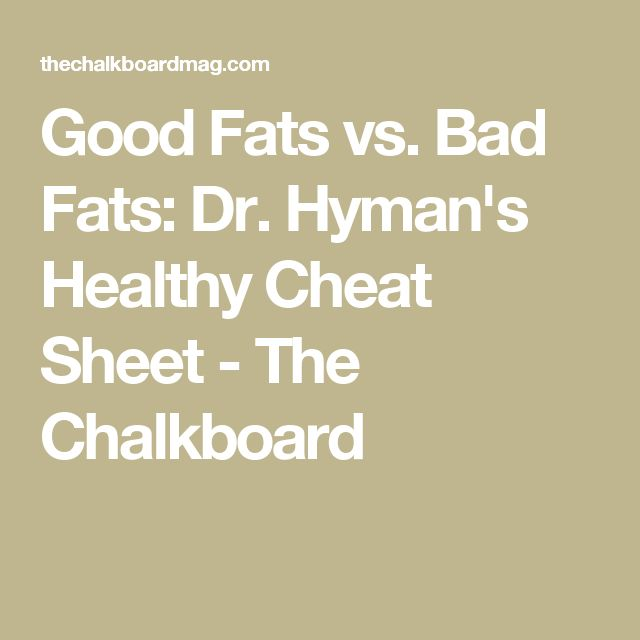 Good Fats vs. Bad Fats: Dr. Hyman's Healthy Cheat Sheet - The Chalkboard