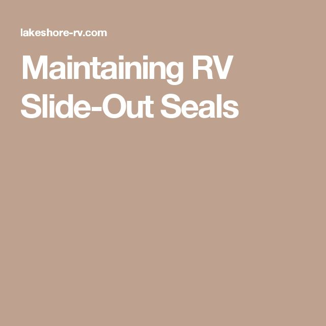 Maintaining RV Slide-Out Seals