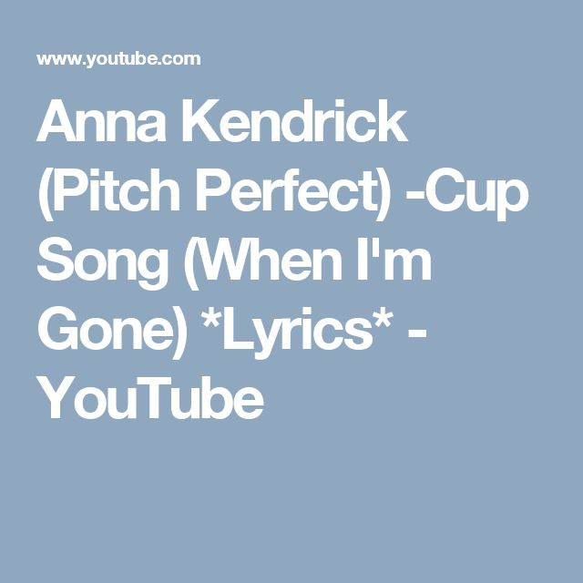 Anna Kendrick (Pitch Perfect) -Cup Song (When I'm Gone) *Lyrics* - YouTube