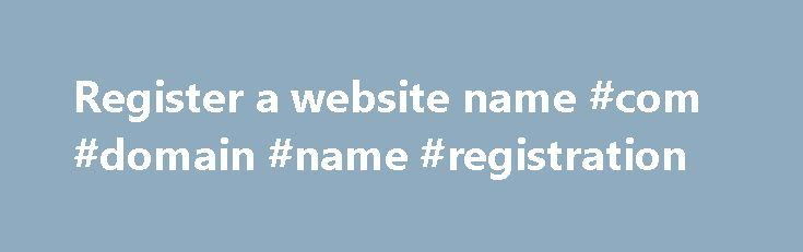 Register a website name #com #domain #name #registration http://swaziland.nef2.com/register-a-website-name-com-domain-name-registration/  # Register a website name Last Updated: 30 August 2016 What is a website domain? Your domain name is your website address or url on the internet and gives you an online identity or brand. It's a valuable part of your business identity and is an important marketing tool that can help customers find and identify with your business. Do I need a domain name?…