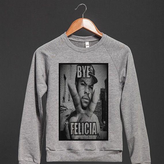 Bye Felicia #funny sweatshirt https://www.etsy.com/listing/197295599/bye-felicia-ice-cube-nwa-funny-shirt @lyndsiejennings