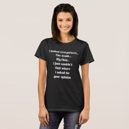 Couldn't Find Where I Asked for Your Opinion T-Shirt - tap, personalize, buy right now!