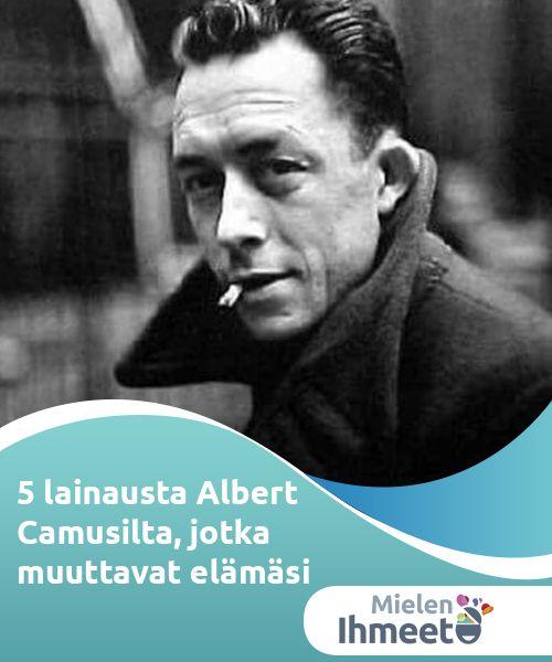 5 lainausta Albert Camusilta, jotka muuttavat elämäsi   Kirjailija ja Nobel-voittaja Albert Camus erottui ennen kaikkea tavastaan katsoa elämää.