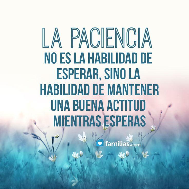 La paciencia no es la habilidad de esperar...