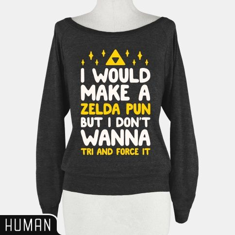 I'm not a big Zelda player, although I have played it a couple times, but I do love puns and inside jokes so some one please get me this>> TRUE!!