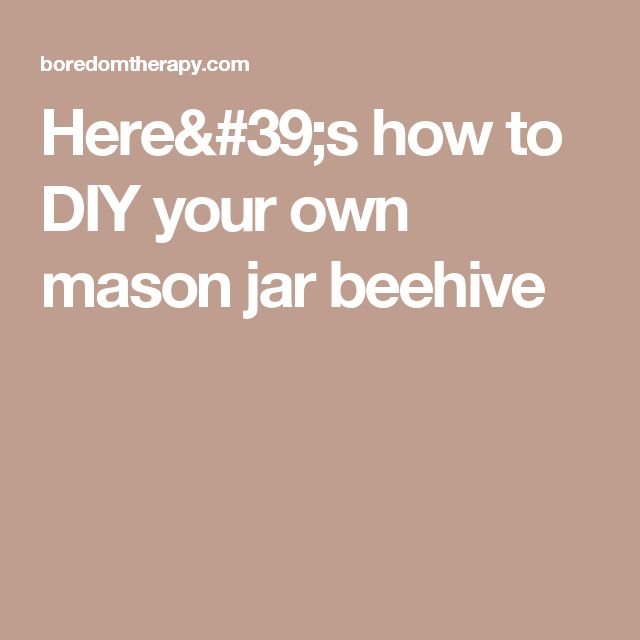 Here's how to DIY your own mason jar beehive