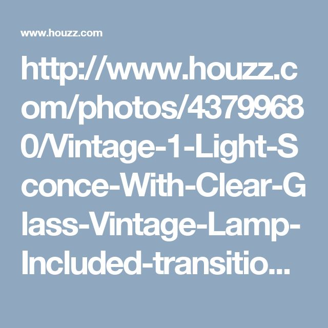 http://www.houzz.com/photos/43799680/Vintage-1-Light-Sconce-With-Clear-Glass-Vintage-Lamp-Included-transitional-wall-sconces