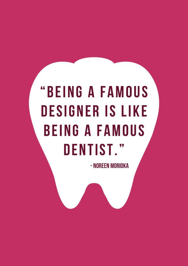 es un famoso diseñador es como estar en un famoso dentista