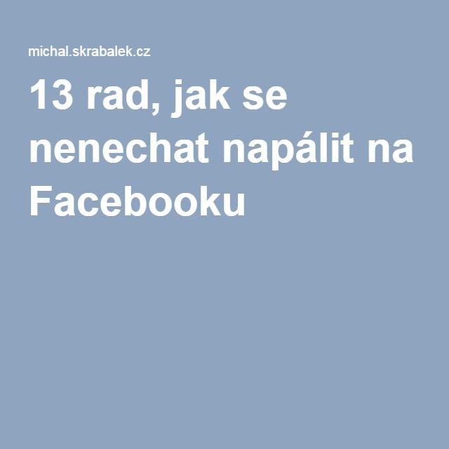 13 rad, jak se nenechat napálit na Facebooku
