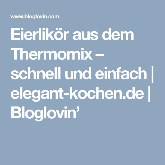 Eierlikör aus dem Thermomix – schnell und einfach | elegant-kochen.de | Bloglovin'
