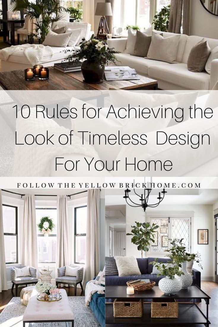 10 Rules In Achieving The Look Of Timeless Design For Your Home Follow The Yellow Brick Home Transitional Home Decor Trending Decor Home Decor Tips
