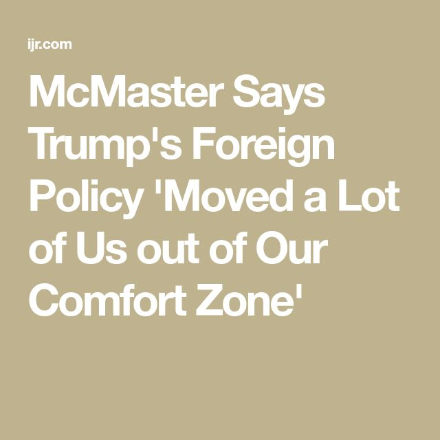 McMaster Says Trump's Foreign Policy 'Moved a Lot of Us out of Our Comfort Zone'