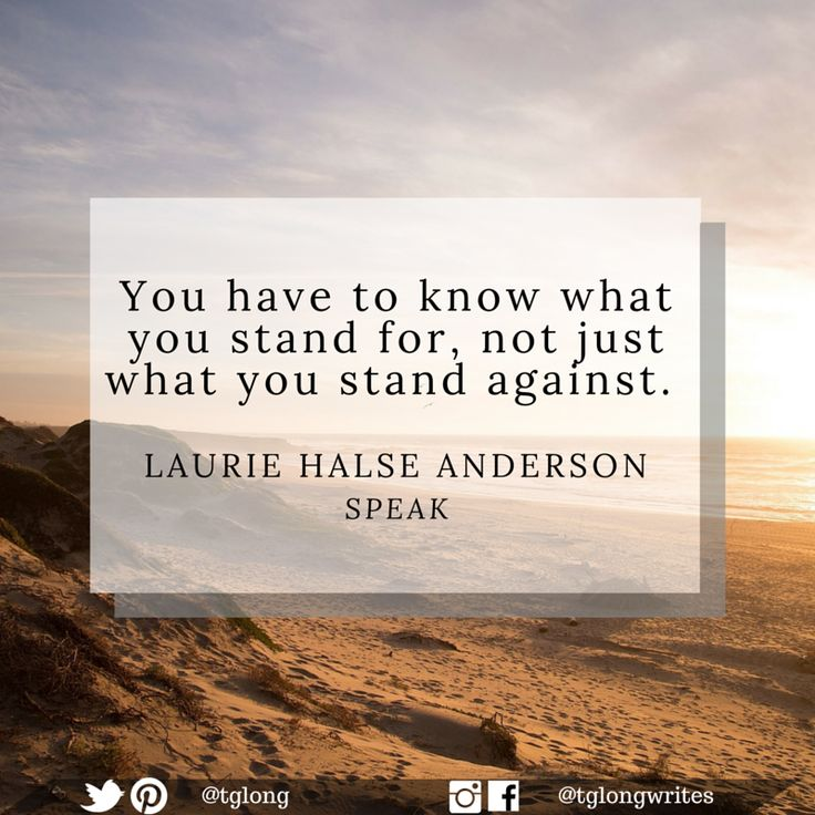 "#Quote: ""You have to know what you stand for, not just what you stand against."" ~ Laurie Halse Anderson, Speak"