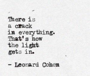 Leonard Cohen #Quote - don't worry so much about the cracks, they allow for the…