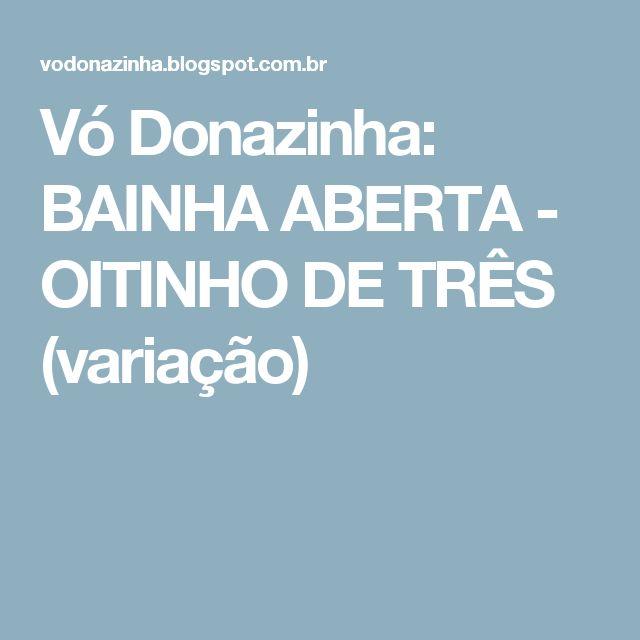 Vó Donazinha: BAINHA ABERTA - OITINHO DE TRÊS (variação)