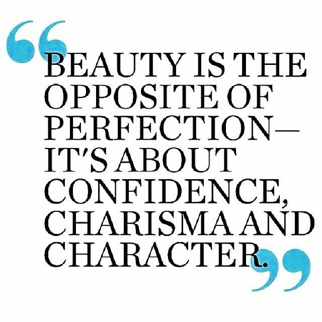 Beauty is the opposite of perfection-It's about confidence, charisma and character.