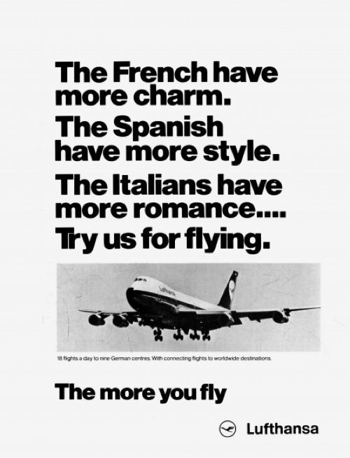 Franceses tem mais charme, espanhóis tem mais estilo, italianos tem mais romance, tente nós(Lufthansa - Empresa alemã) para voar.
