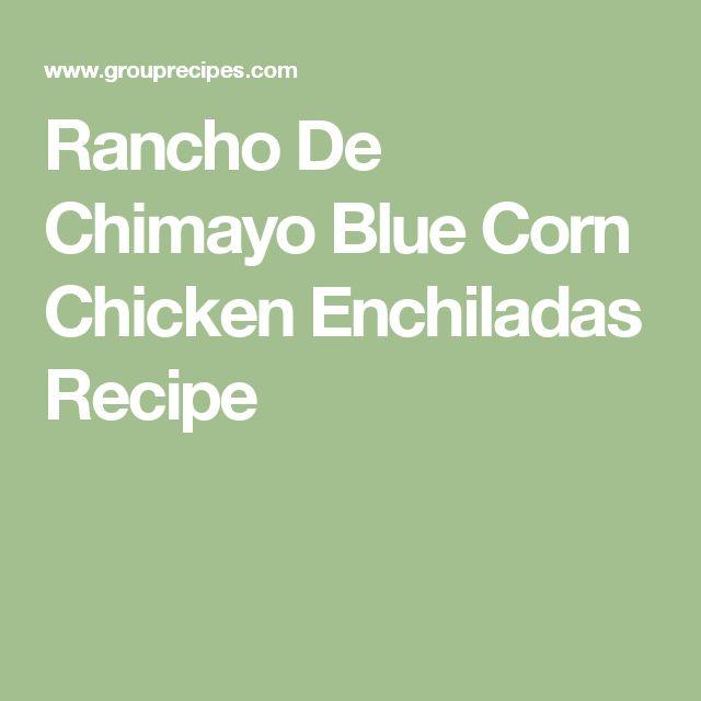 Rancho De Chimayo Blue Corn Chicken Enchiladas Recipe