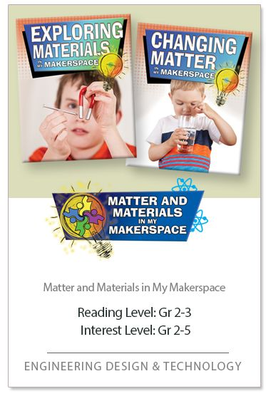 Matter and Materials in my Makerspace series. this series shows young readers how to take what they learn about the properties of matter and materials and apply their own ideas and creativity to complete simple projects and challenges. Each title focuses on a different principle related to the properties and uses of materials, which serves as the big idea that readers will explore in maker-inspired projects.