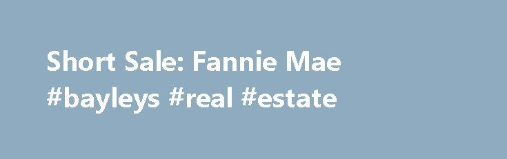 """Short Sale: Fannie Mae #bayleys #real #estate http://real-estate.remmont.com/short-sale-fannie-mae-bayleys-real-estate/  #real estate short sale # Short Sale If you are facing foreclosure and can no longer afford your home, you may qualify for a Short Sale—even if you don't think you can (or haven't been able to) sell your home. """"I want to avoid foreclosure, but I can't sell my home for what I owe… Read More »The post Short Sale: Fannie Mae #bayleys #real #estate appeared first on Real…"""