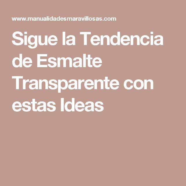 Sigue la Tendencia de Esmalte Transparente con estas Ideas
