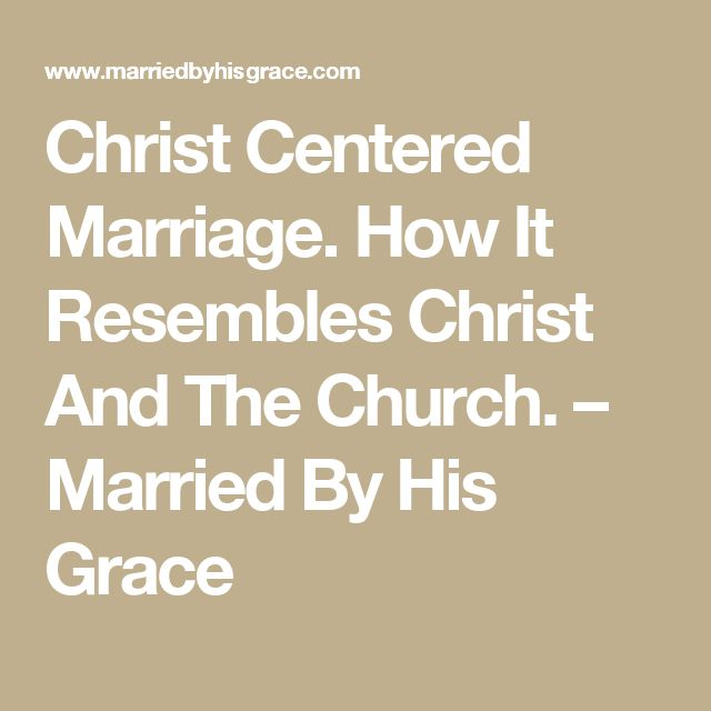 Christ Centered Marriage. How It Resembles Christ And The Church. – Married By His Grace